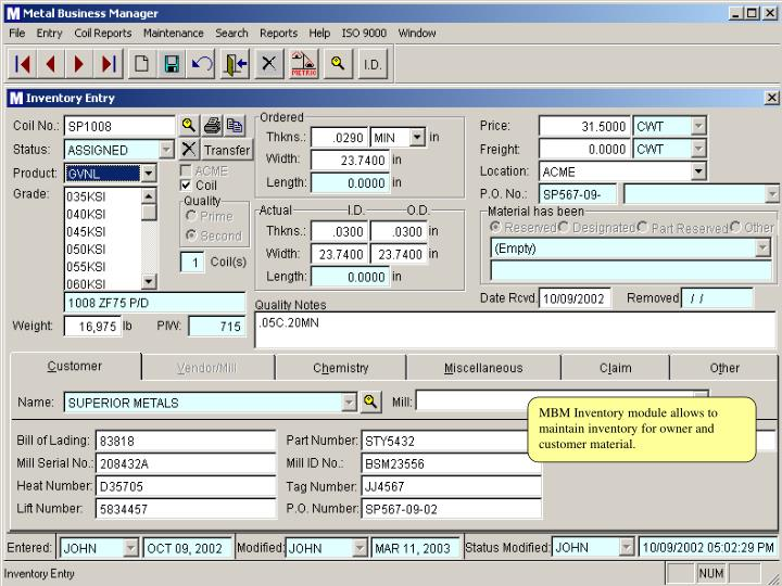 MBM Inventory module allows to maintain inventory for owner and customer material.