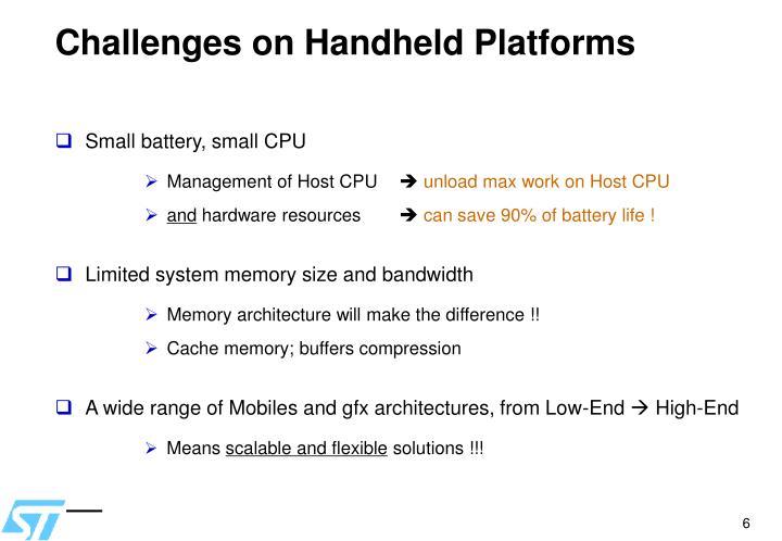 Challenges on Handheld Platforms