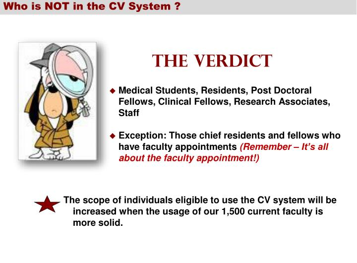 Who is NOT in the CV System ?