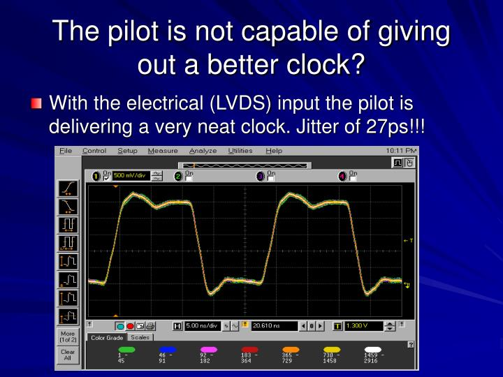 The pilot is not capable of giving out a better clock?