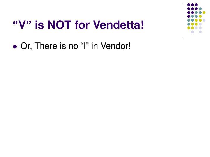 """""""V"""" is NOT for Vendetta!"""
