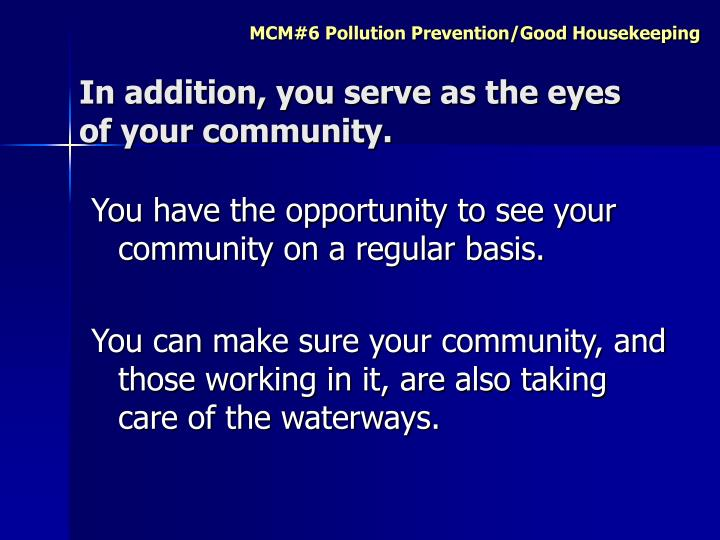 In addition, you serve as the eyes of your community.