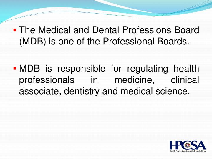 The Medical and Dental Professions Board (MDB) is one of the Professional Boards.
