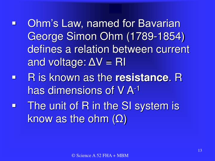 Ohm's Law, named for Bavarian George Simon Ohm (1789-1854) defines a relation between current and voltage: