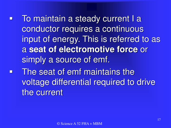 To maintain a steady current I a conductor requires a continuous input of energy. This is referred to as a