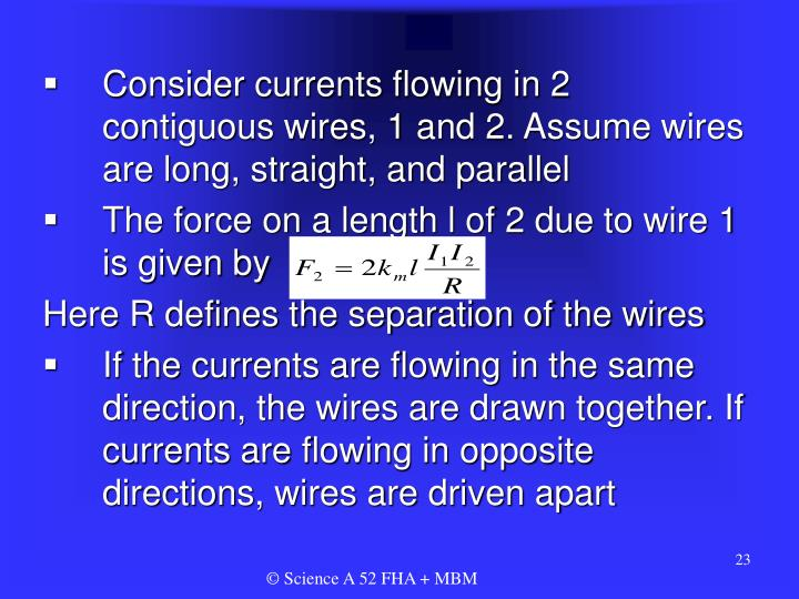 Consider currents flowing in 2 contiguous wires, 1 and 2. Assume wires are long, straight, and parallel