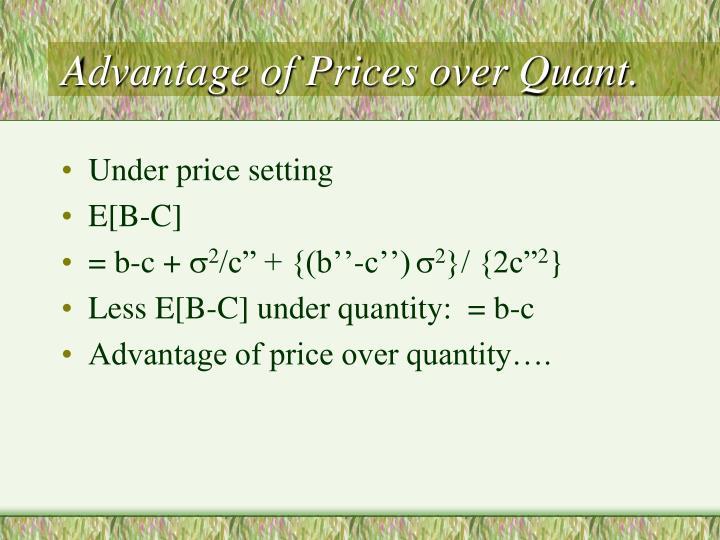 Advantage of Prices over Quant.