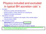 physics included and excluded in typical bh accretion calc s