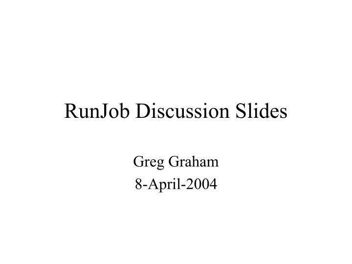 Runjob discussion slides