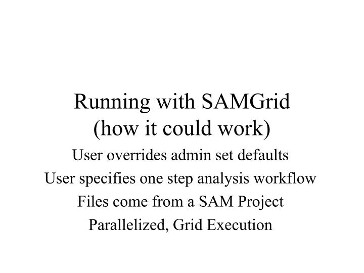 Running with SAMGrid