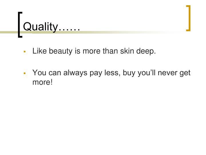 Quality……