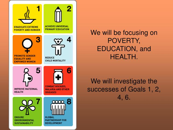 We will be focusing on POVERTY, EDUCATION, and HEALTH.