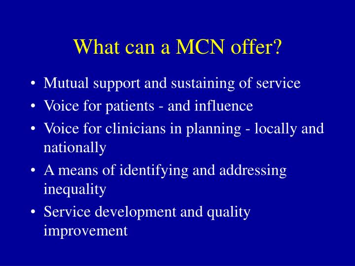 What can a MCN offer?