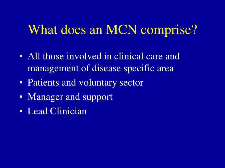 What does an MCN comprise?