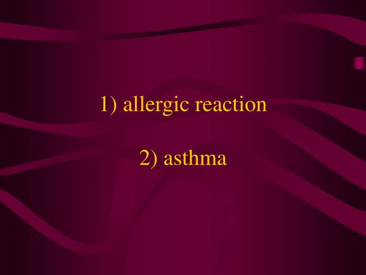 1) allergic reaction