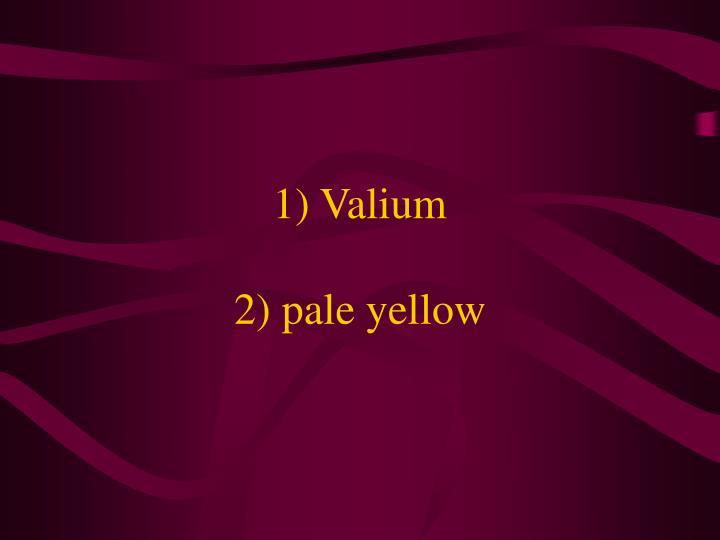 1) Valium