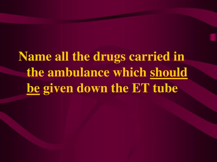 Name all the drugs carried in the ambulance which