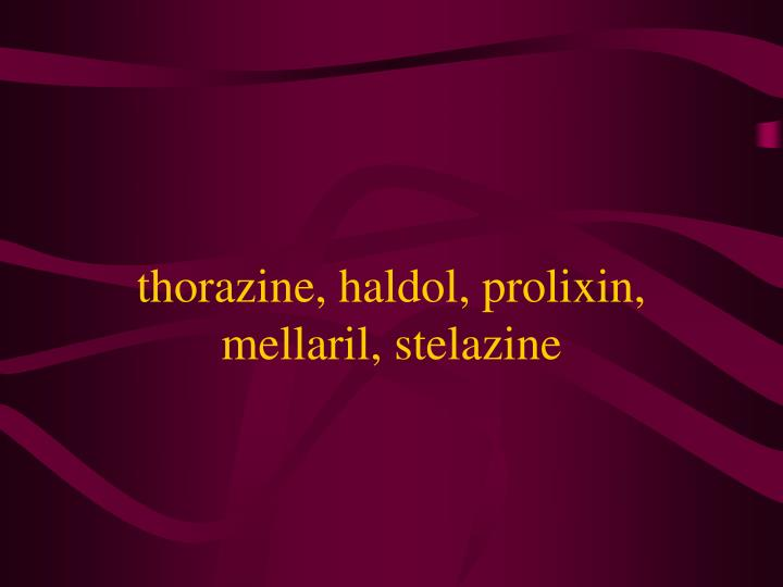 thorazine, haldol, prolixin, mellaril, stelazine