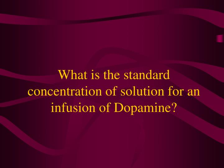 What is the standard concentration of solution for an infusion of Dopamine?