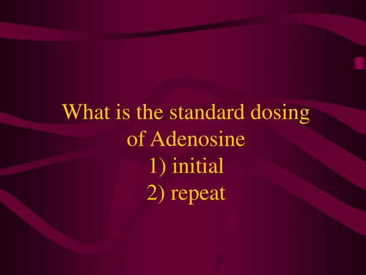 What is the standard dosing