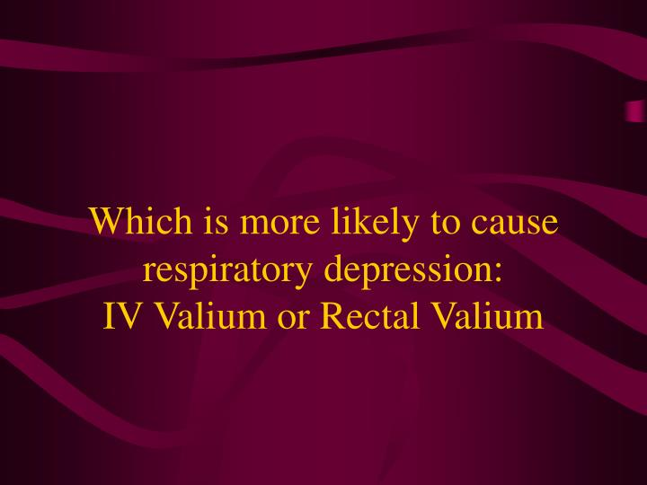 Which is more likely to cause respiratory depression: