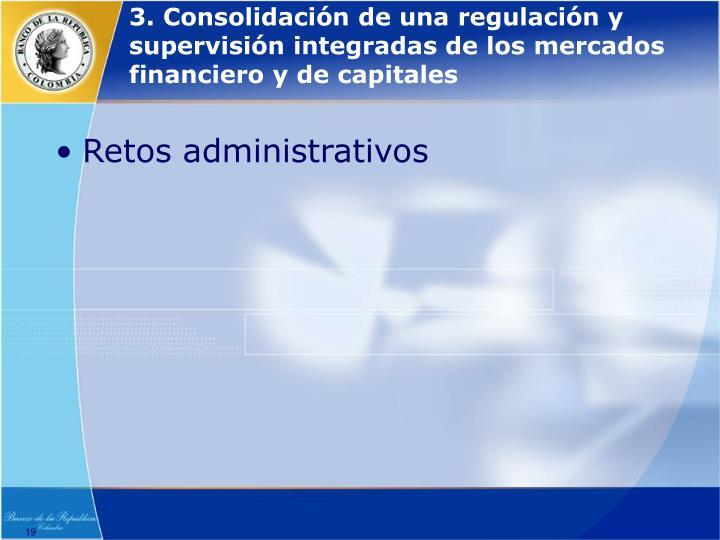 3. Consolidación de una regulación y supervisión integradas de los mercados financiero y de capitales