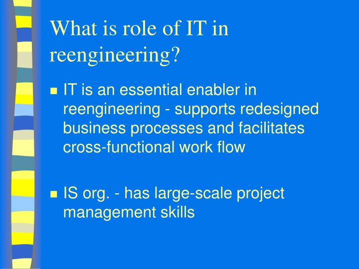What is role of IT in reengineering?