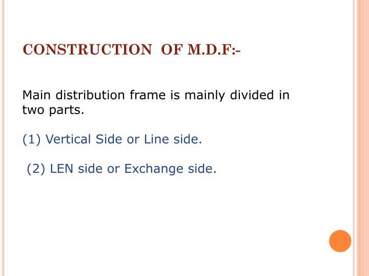 CONSTRUCTION  OF M.D.F:-