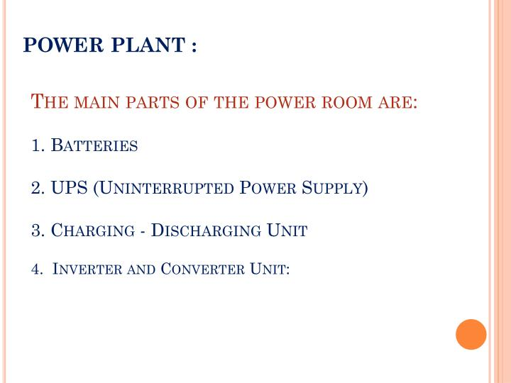 The main parts of the power room are: