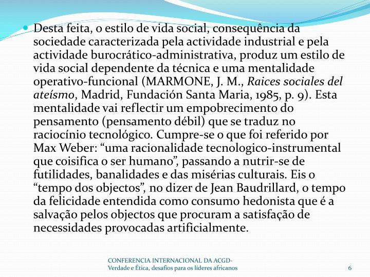 Desta feita, o estilo de vida social, consequência da sociedade caracterizada pela actividade industrial e pela actividade burocrático-administrativa, produz um estilo de vida social dependente da técnica e uma mentalidade