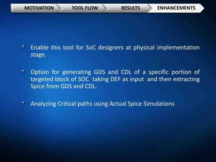 Enable this tool for SoC designers at physical implementation stage.
