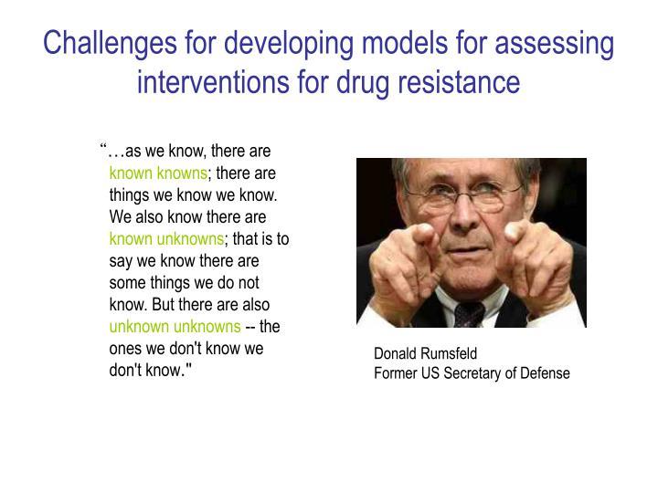 Challenges for developing models for assessing interventions for drug resistance