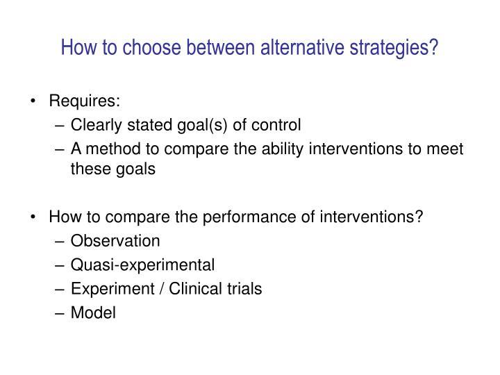 How to choose between alternative strategies?