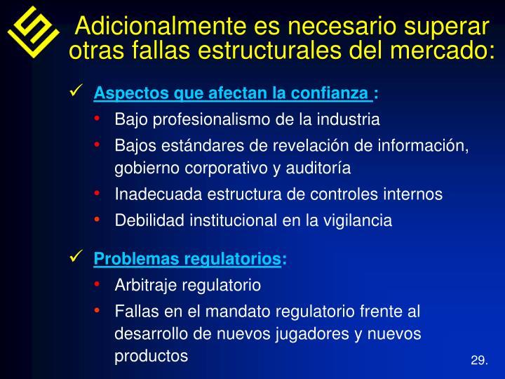 Adicionalmente es necesario superar otras fallas estructurales del mercado: