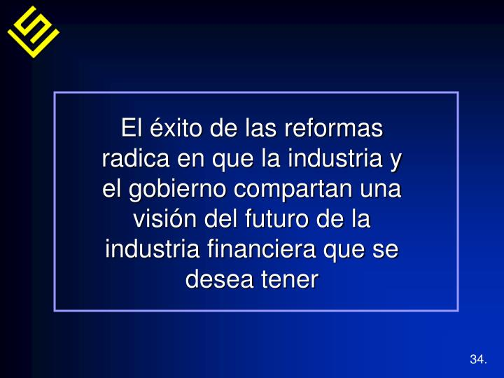 El éxito de las reformas radica en que la industria y el gobierno compartan una visión del futuro de la industria financiera que se desea tener