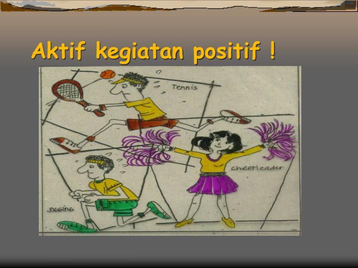 Aktif kegiatan positif !