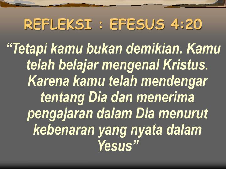 REFLEKSI : EFESUS 4:20
