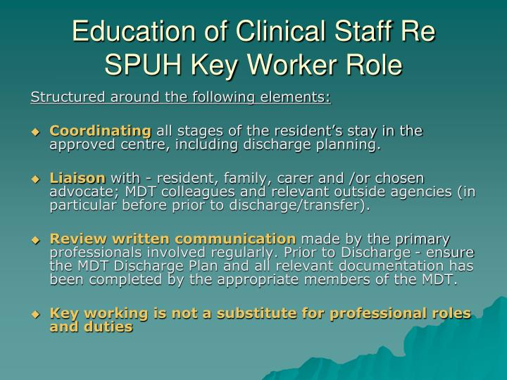 Education of Clinical Staff Re SPUH Key Worker Role