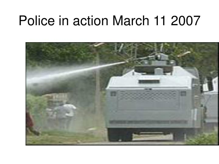 Police in action March 11 2007