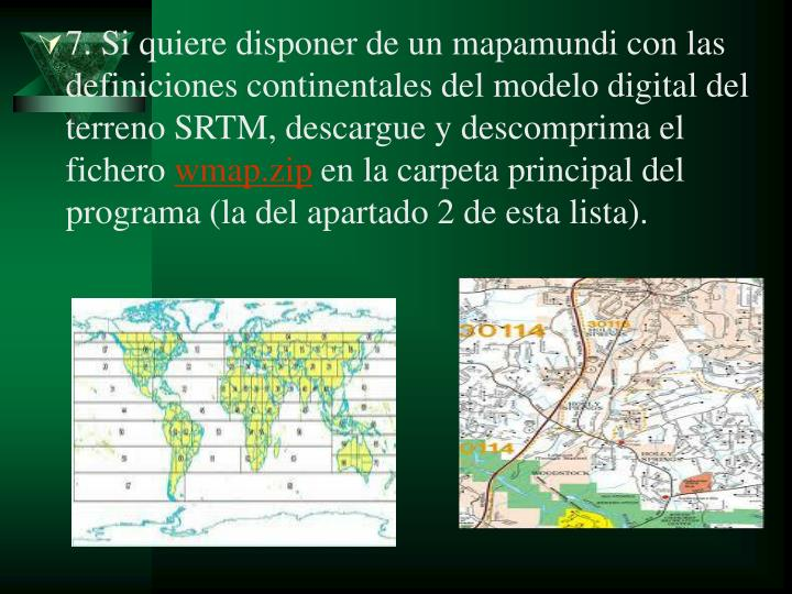 7. Si quiere disponer de un mapamundi con las definiciones continentales del modelo digital del terreno SRTM, descargue y descomprima el fichero