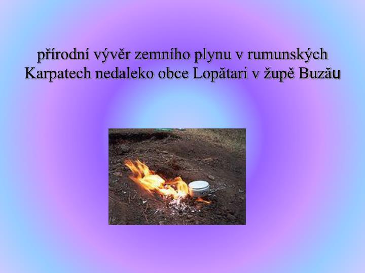 přírodní vývěr zemního plynu v rumunských Karpatech nedaleko obce Lopătari v župě Buză
