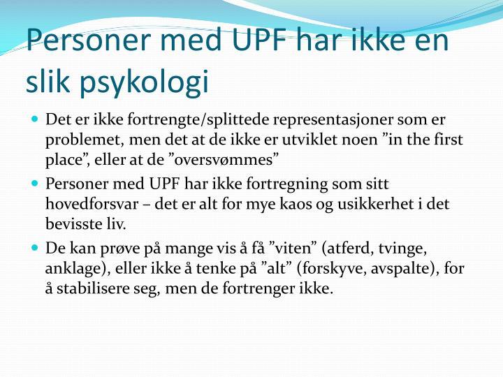 Personer med UPF har ikke en slik psykologi