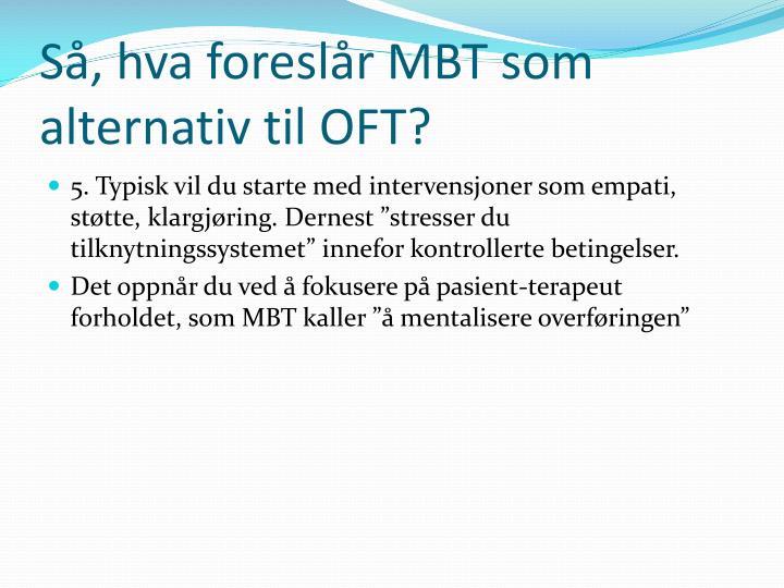 Så, hva foreslår MBT som alternativ til OFT?