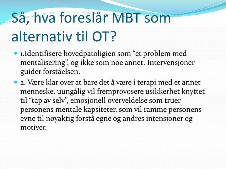 Så, hva foreslår MBT som alternativ til OT?