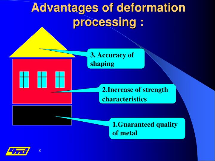 Advantages of deformation processing