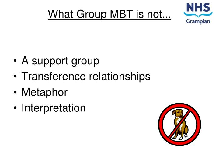 What Group MBT is not...