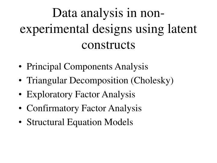 Data analysis in non-experimental designs using latent constructs