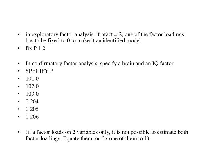 in exploratory factor analysis, if nfact = 2, one of the factor loadings has to be fixed to 0 to make it an identified model