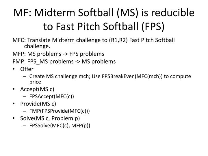 MF: Midterm Softball (MS) is reducible to Fast Pitch Softball (FPS)