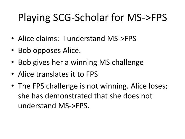 Playing SCG-Scholar for MS->FPS